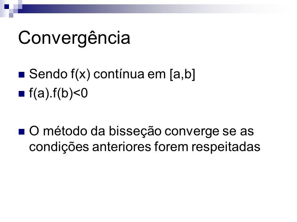 Convergência Sendo f(x) contínua em [a,b] f(a).f(b)<0